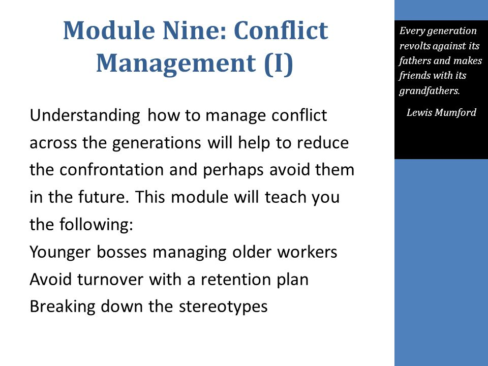 Module Nine: Conflict Management (I) Understanding how to manage conflict across the generations will help to reduce the confrontation and perhaps avo