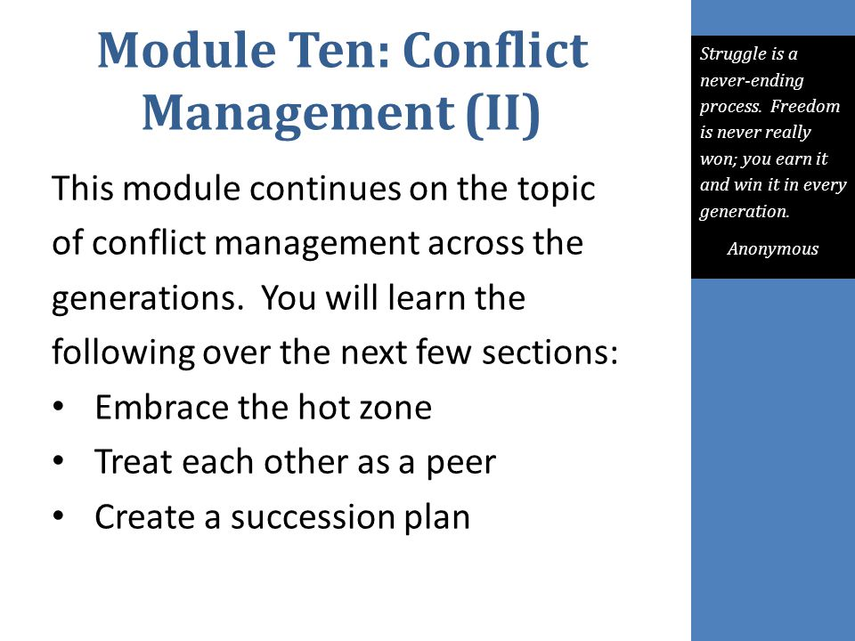 Module Ten: Conflict Management (II) This module continues on the topic of conflict management across the generations. You will learn the following ov