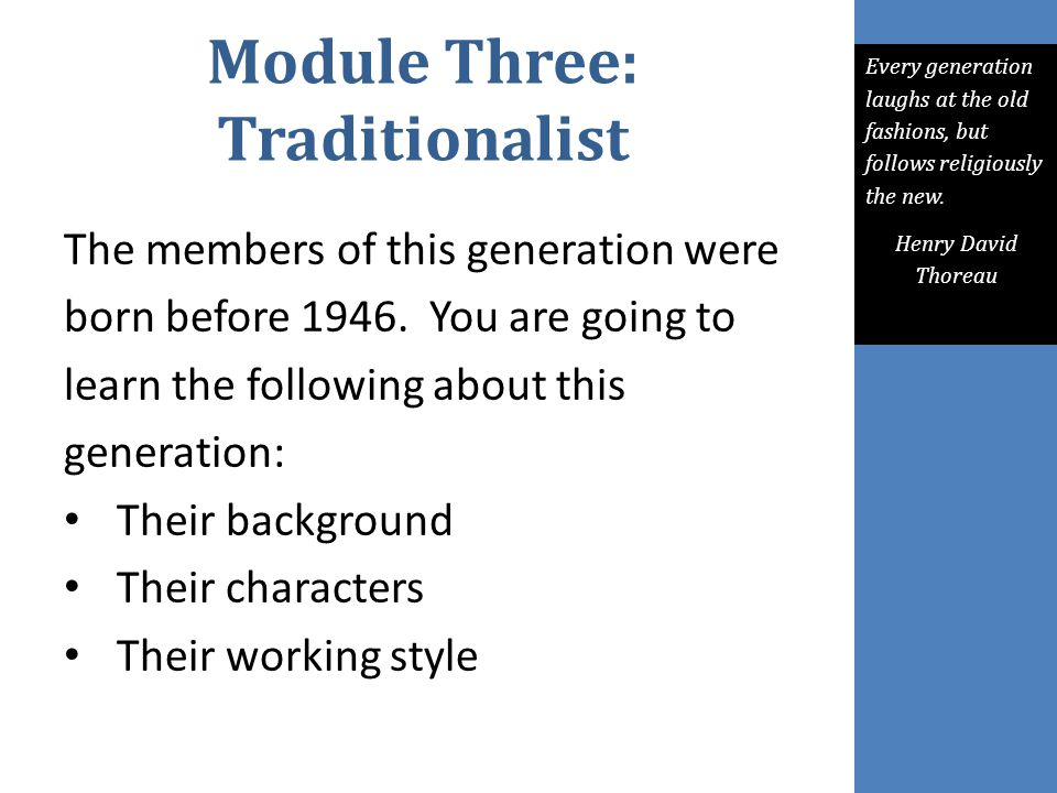 Module Three: Traditionalist The members of this generation were born before 1946.