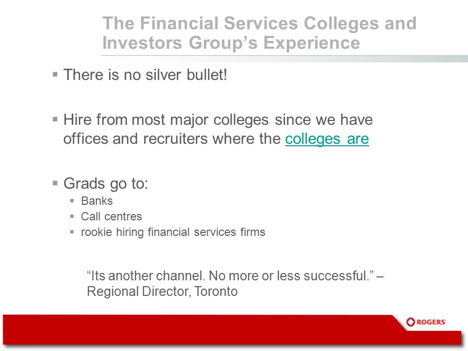 The Financial Services Colleges and Investors Group's Experience  There is no silver bullet.