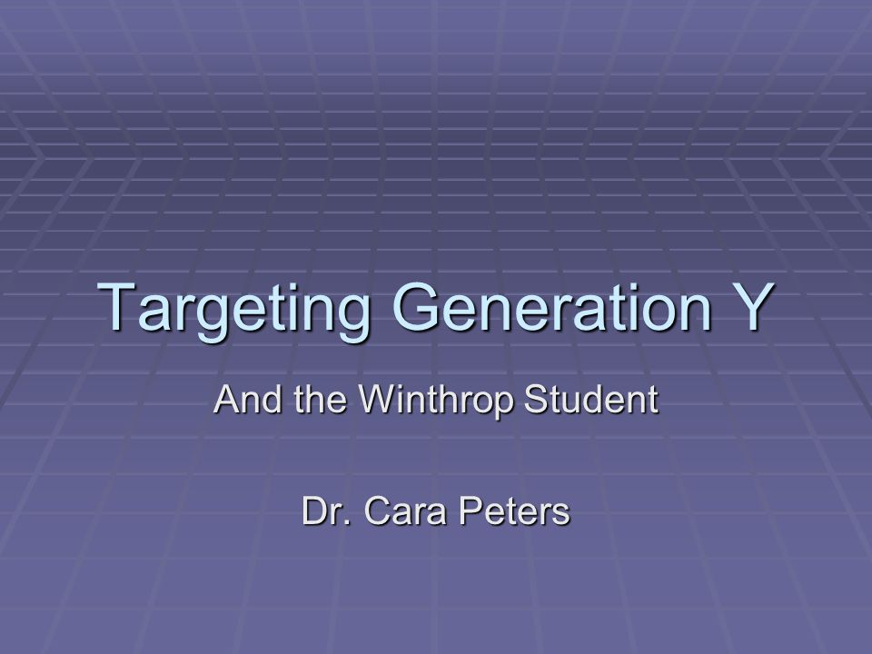 Targeting Generation Y And the Winthrop Student Dr. Cara Peters