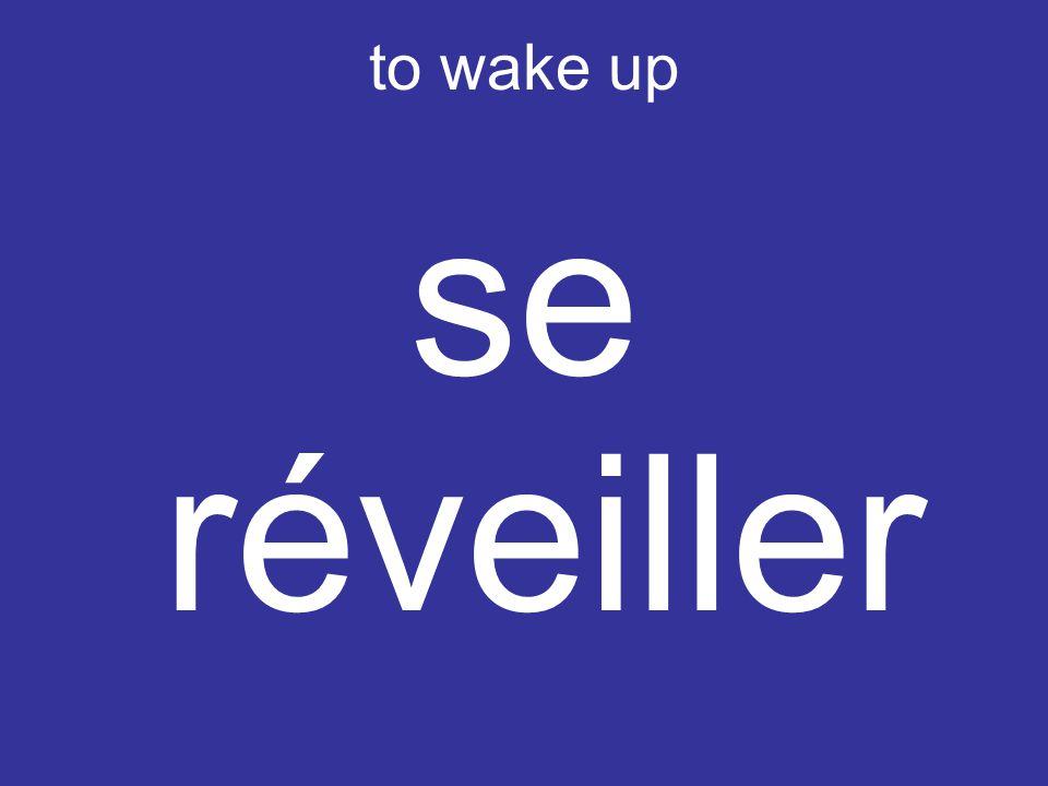 to wake up se réveiller