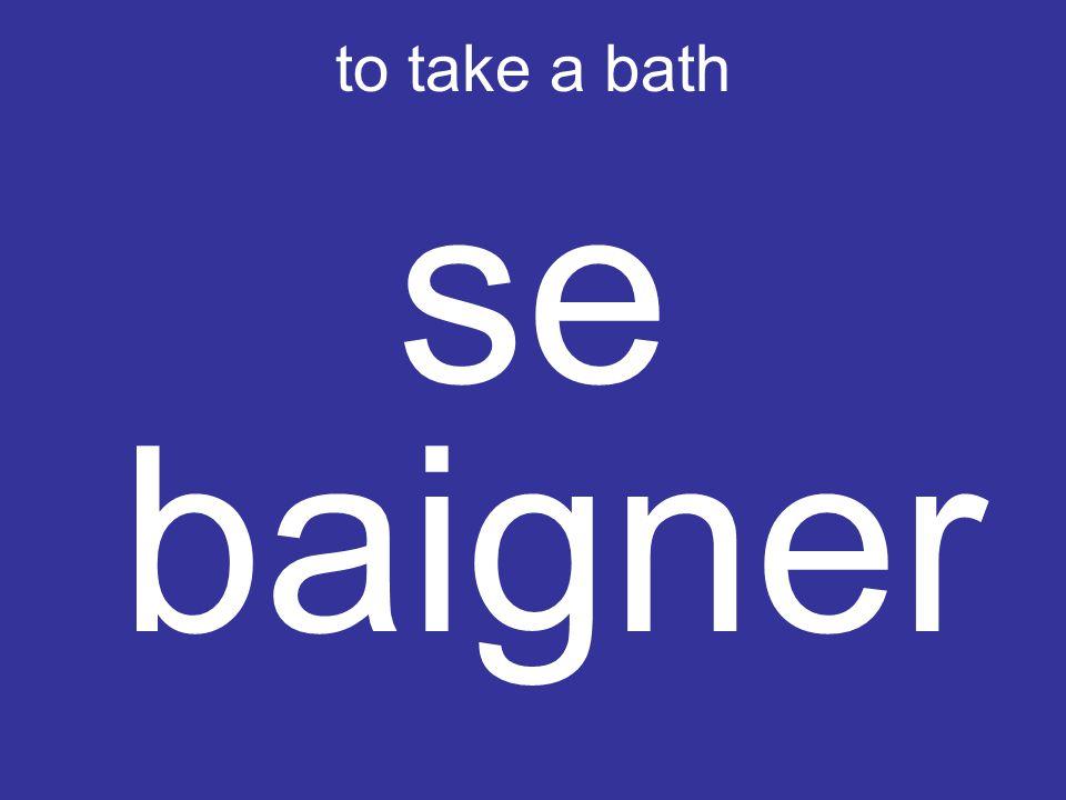 to take a bath se baigner