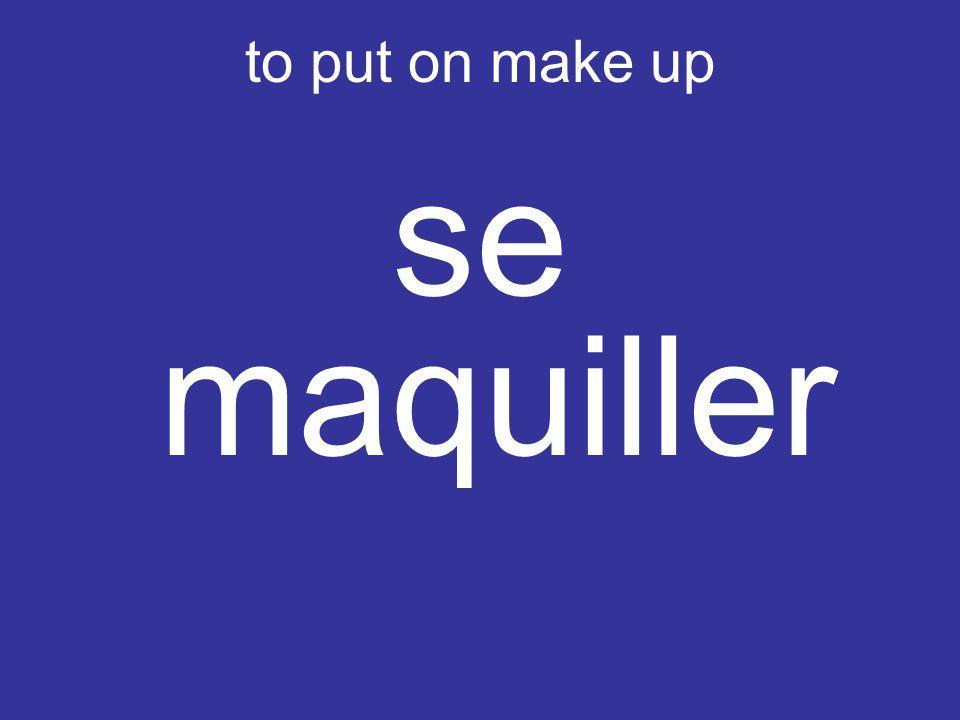 to put on make up se maquiller