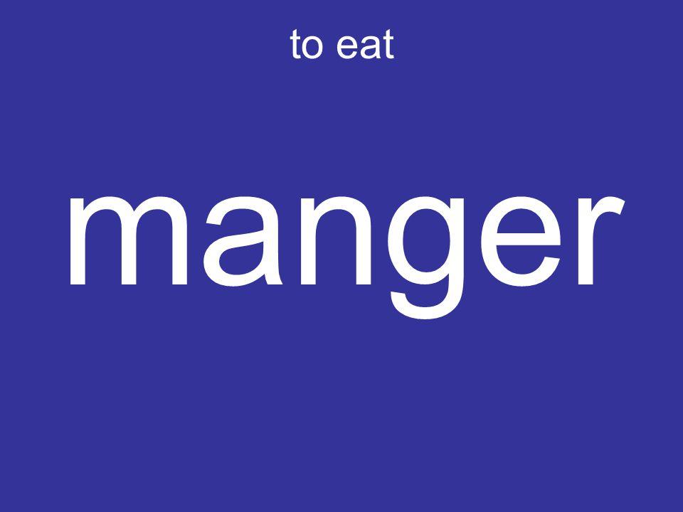 to eat manger