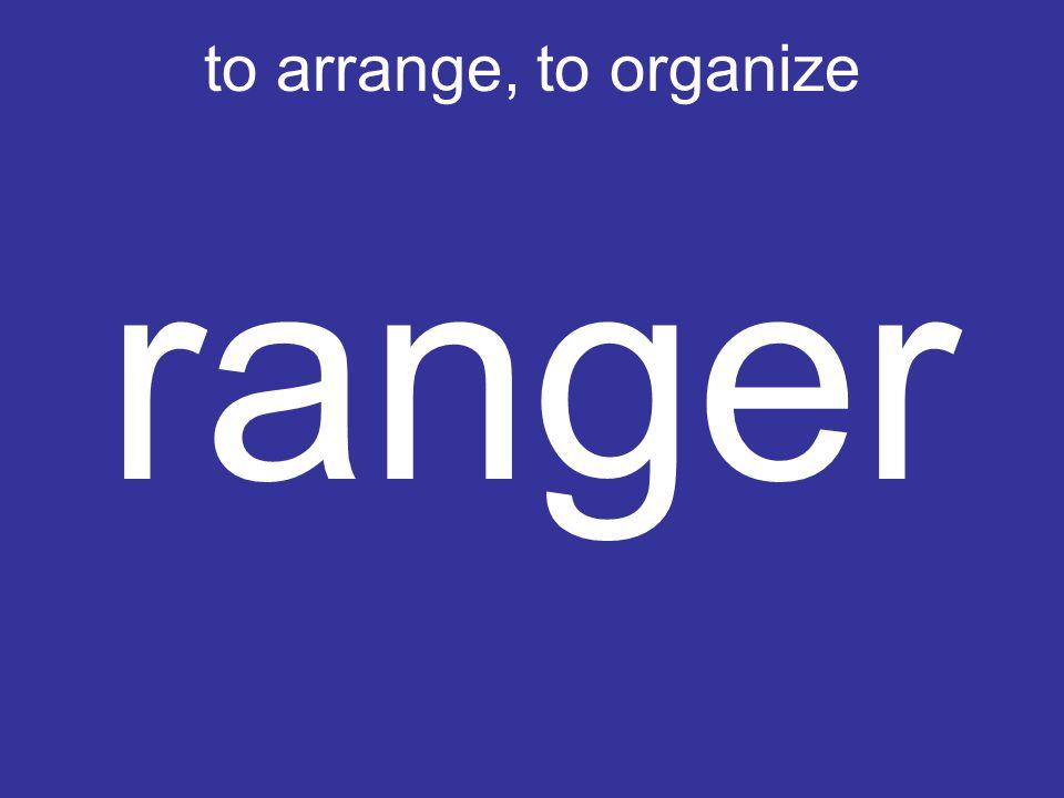 to arrange, to organize ranger