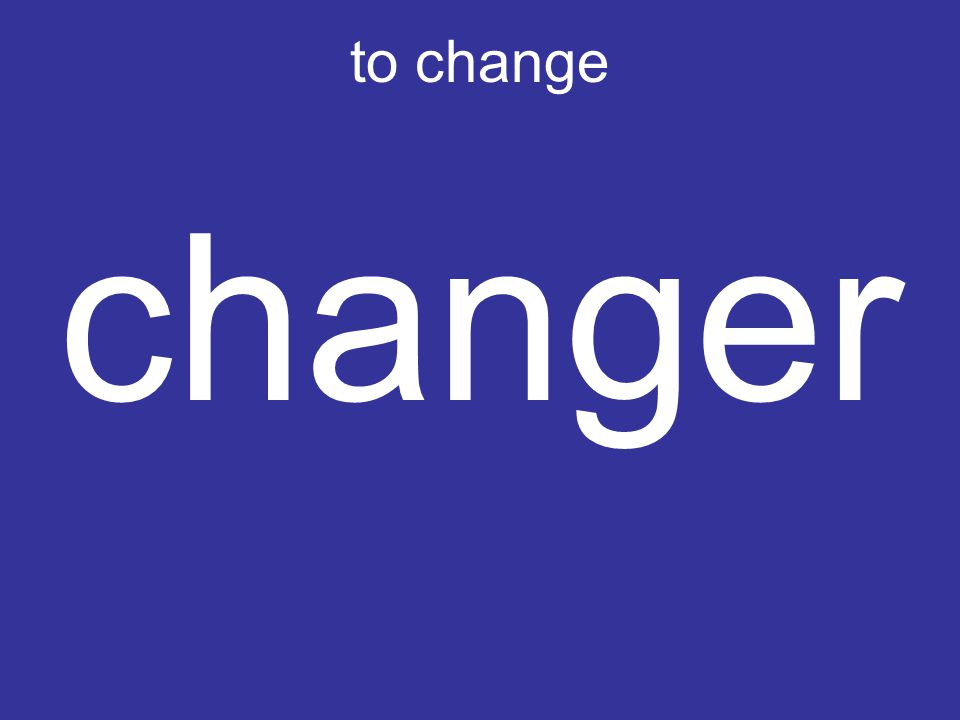 to change changer