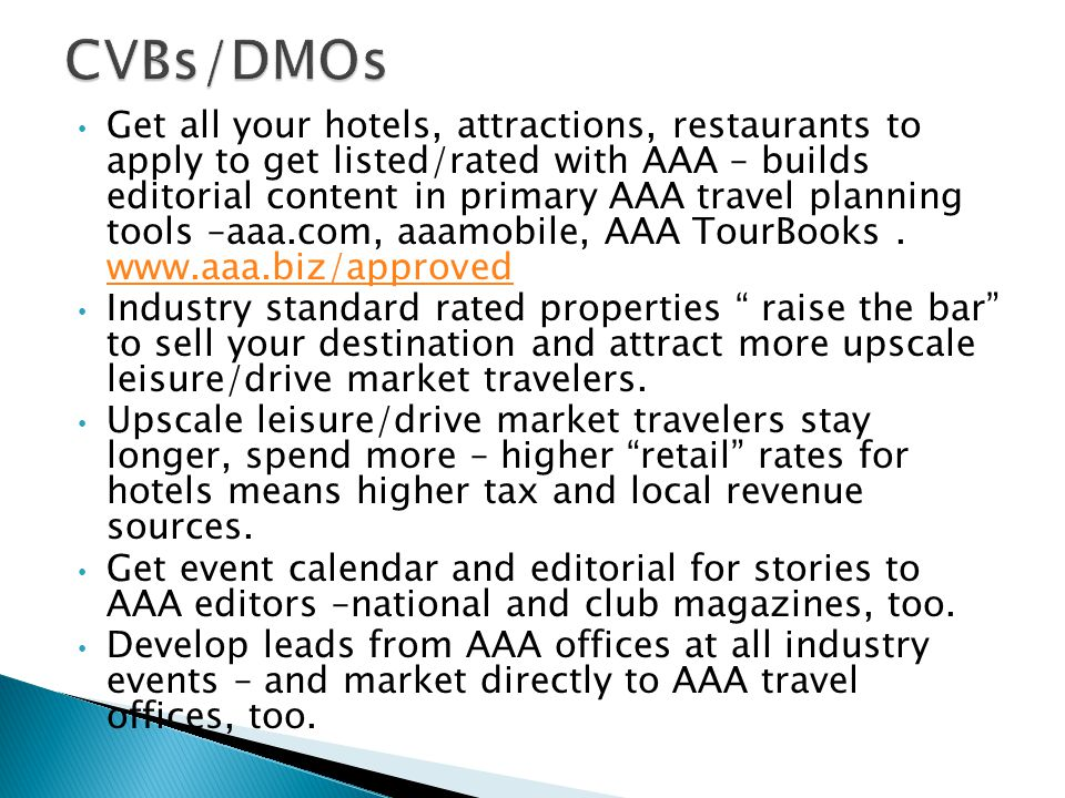 Get all your hotels, attractions, restaurants to apply to get listed/rated with AAA – builds editorial content in primary AAA travel planning tools –a