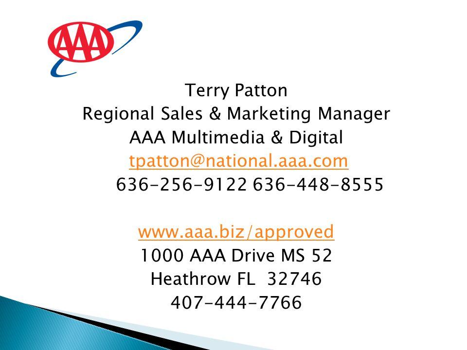Terry Patton Regional Sales & Marketing Manager AAA Multimedia & Digital tpatton@national.aaa.com 636-256-9122 636-448-8555 www.aaa.biz/approved 1000 AAA Drive MS 52 Heathrow FL 32746 407-444-7766