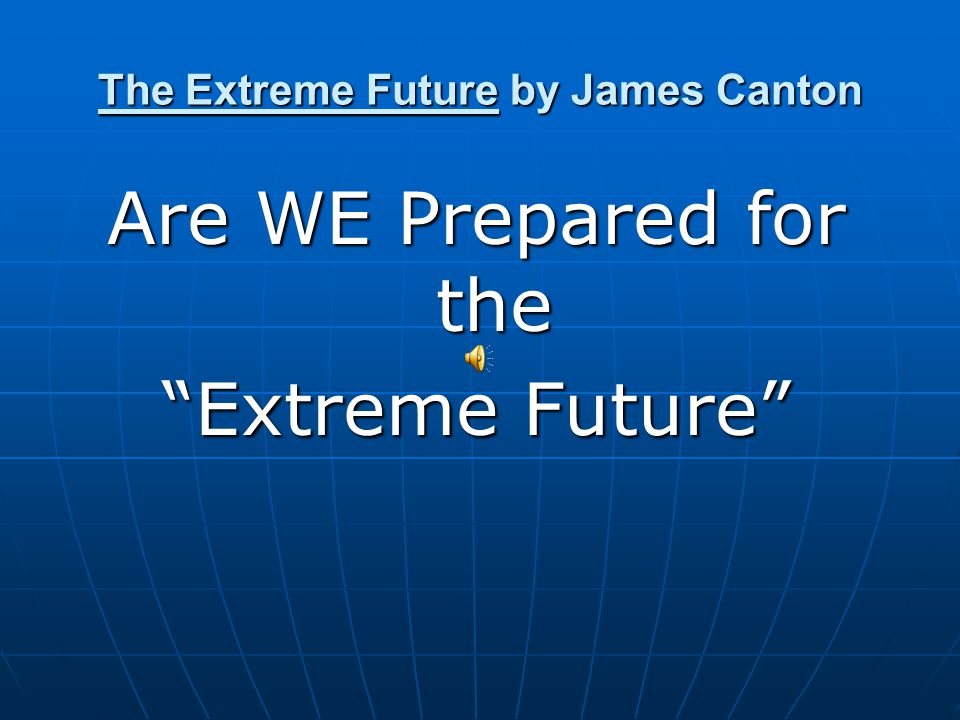 "The Extreme Future by James Canton Are WE Prepared for the ""Extreme Future"""