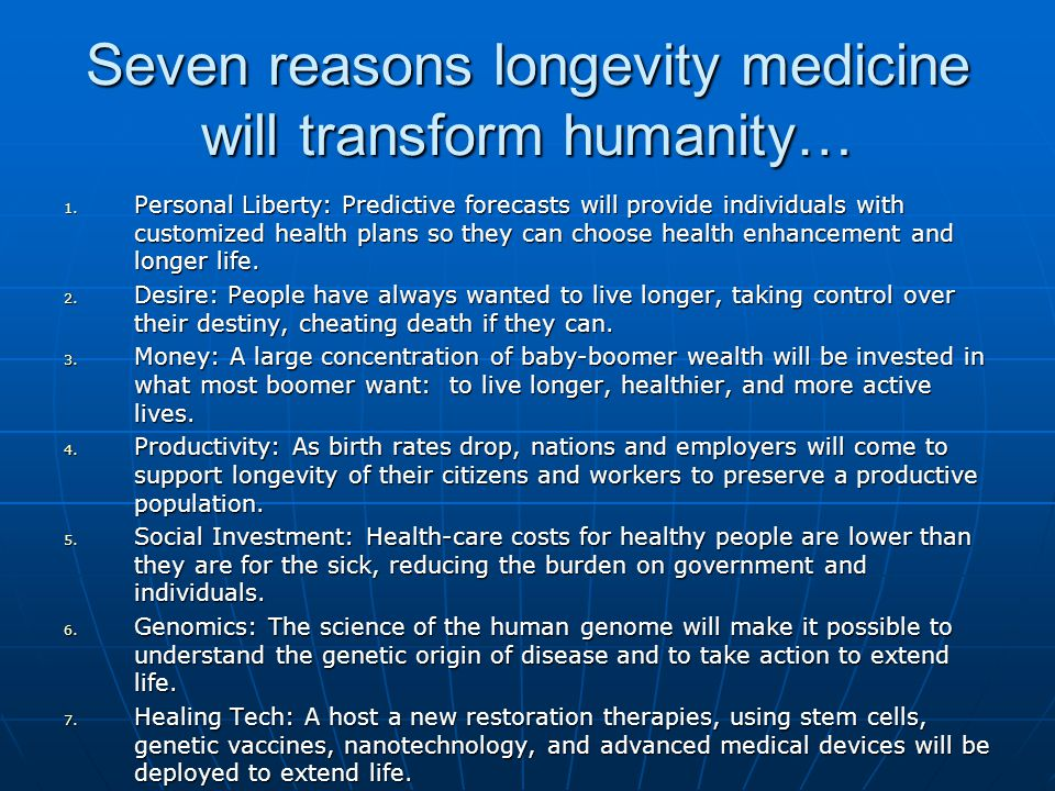 Seven reasons longevity medicine will transform humanity… 1. Personal Liberty: Predictive forecasts will provide individuals with customized health pl