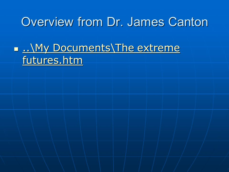 Overview from Dr. James Canton..\My Documents\The extreme futures.htm..\My Documents\The extreme futures.htm..\My Documents\The extreme futures.htm..\