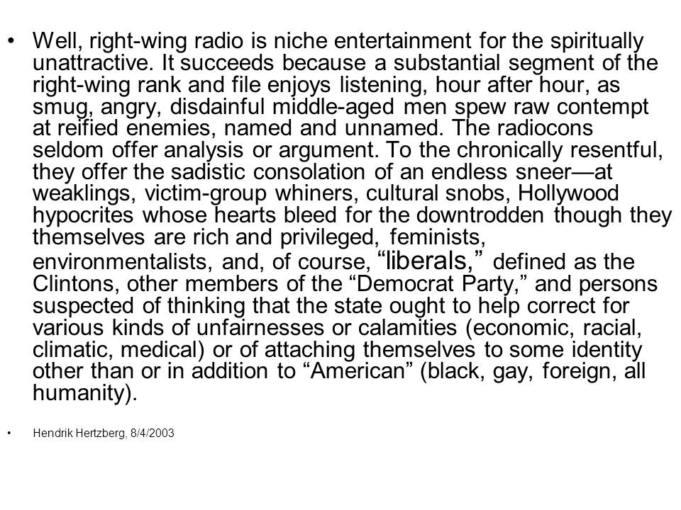 Well, right-wing radio is niche entertainment for the spiritually unattractive.