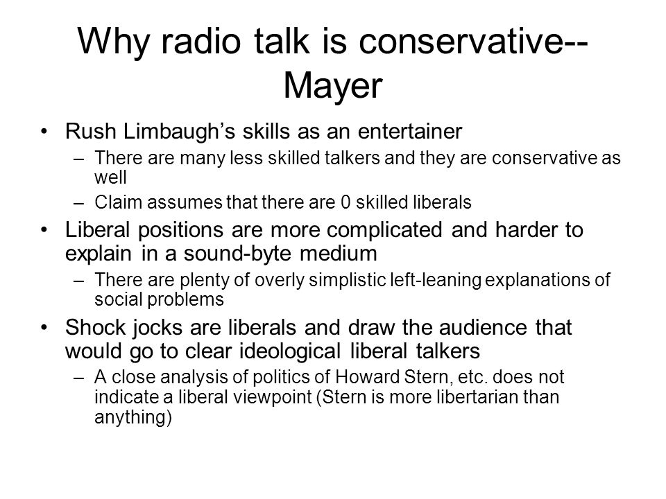 Why radio talk is conservative-- Mayer Rush Limbaugh's skills as an entertainer –There are many less skilled talkers and they are conservative as well