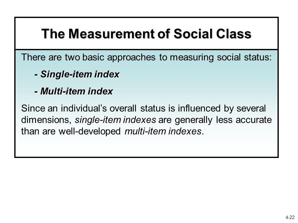 The Measurement of Social Class There are two basic approaches to measuring social status: - Single-item index - Multi-item index - Multi-item index s