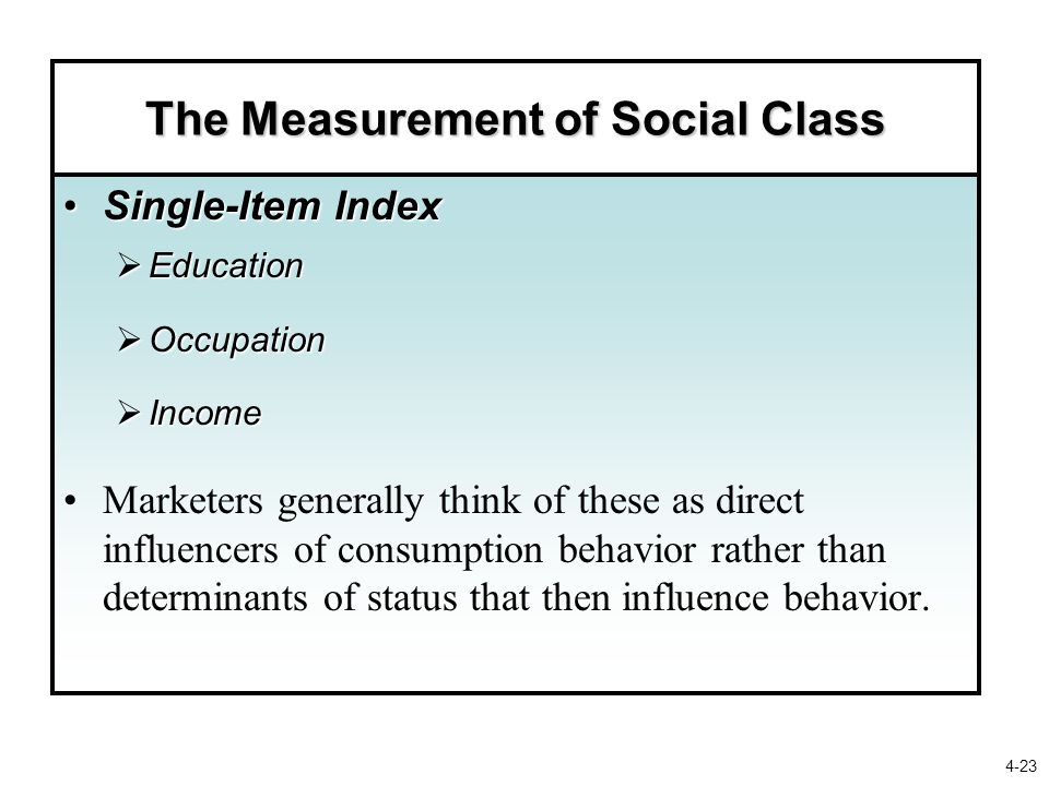 The Measurement of Social Class Single-Item IndexSingle-Item Index  Education  Occupation  Income Marketers generally think of these as direct infl