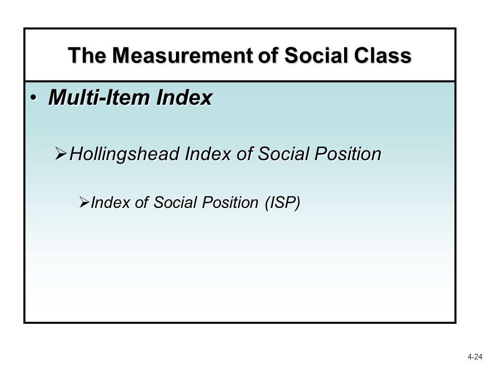 The Measurement of Social Class Multi-Item IndexMulti-Item Index  Hollingshead Index of Social Position  Index of Social Position (ISP) 4-24