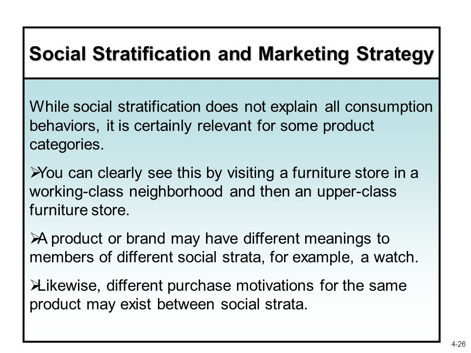 Social Stratification and Marketing Strategy While social stratification does not explain all consumption behaviors, it is certainly relevant for some