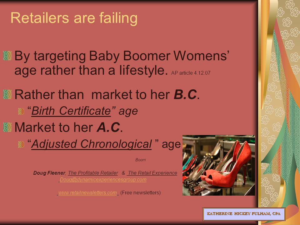 KATHERINE HICKEY FULHAM, CPA Retailers are failing By targeting Baby Boomer Womens' age rather than a lifestyle.