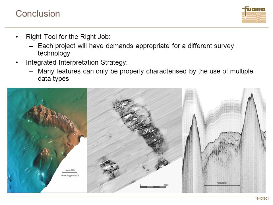 NVC0901 Conclusion Right Tool for the Right Job: –Each project will have demands appropriate for a different survey technology Integrated Interpretati