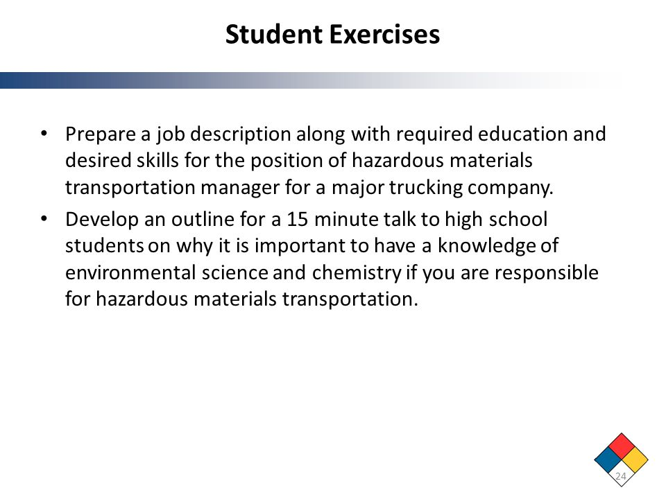 Student Exercises Prepare a job description along with required education and desired skills for the position of hazardous materials transportation manager for a major trucking company.