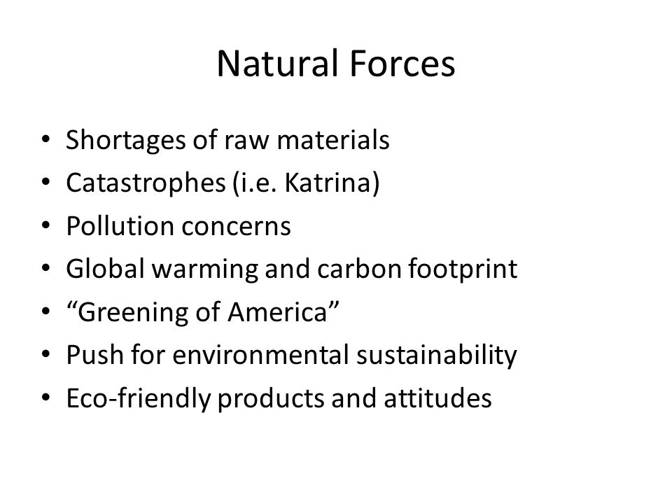 Natural Forces Shortages of raw materials Catastrophes (i.e.
