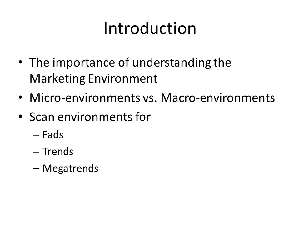 Introduction The importance of understanding the Marketing Environment Micro-environments vs.