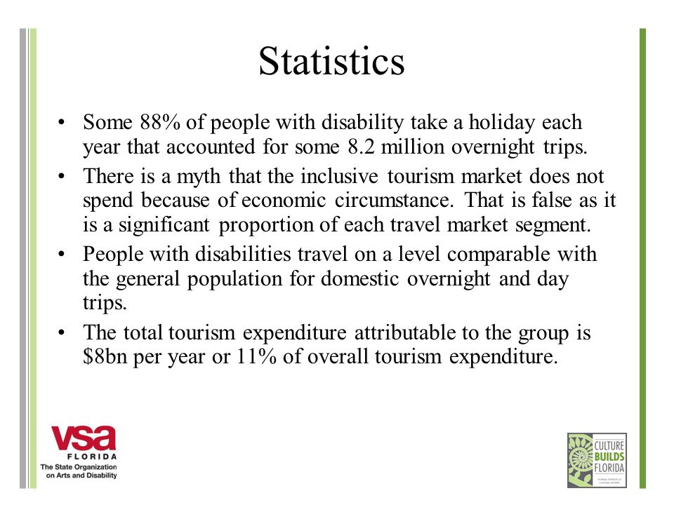 Statistics Some 88% of people with disability take a holiday each year that accounted for some 8.2 million overnight trips.