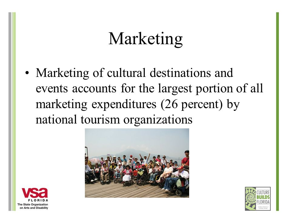 Marketing Marketing of cultural destinations and events accounts for the largest portion of all marketing expenditures (26 percent) by national tourism organizations