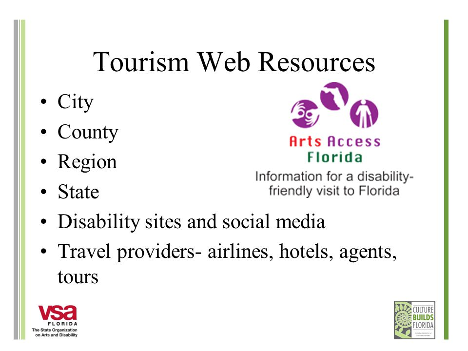 Tourism Web Resources City County Region State Disability sites and social media Travel providers- airlines, hotels, agents, tours