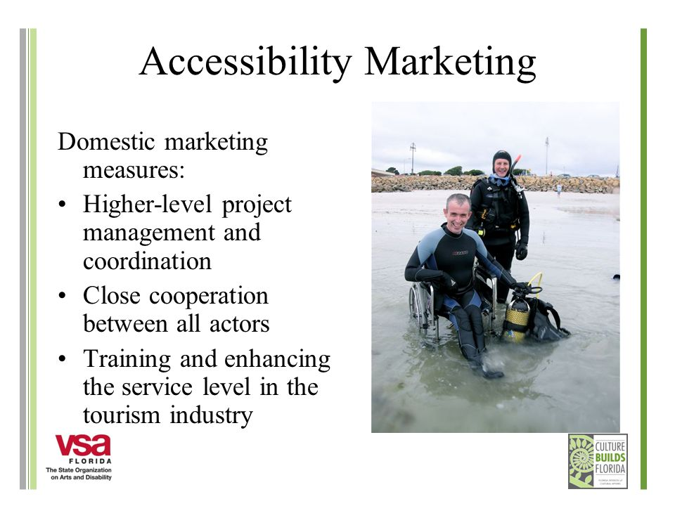 Accessibility Marketing Domestic marketing measures: Higher-level project management and coordination Close cooperation between all actors Training an