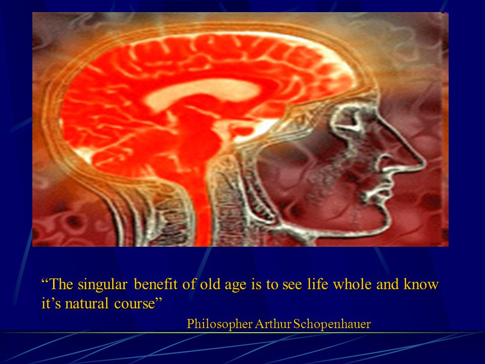 The singular benefit of old age is to see life whole and know it's natural course Philosopher Arthur Schopenhauer