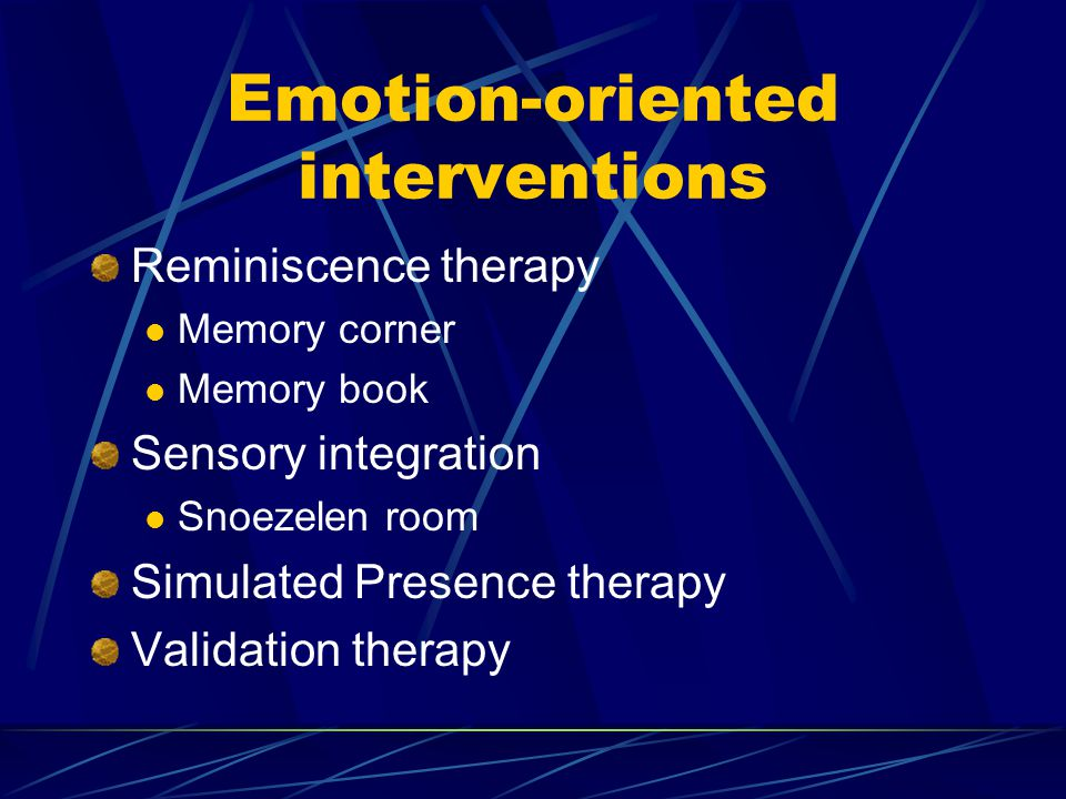 Emotion-oriented interventions Reminiscence therapy Memory corner Memory book Sensory integration Snoezelen room Simulated Presence therapy Validation therapy