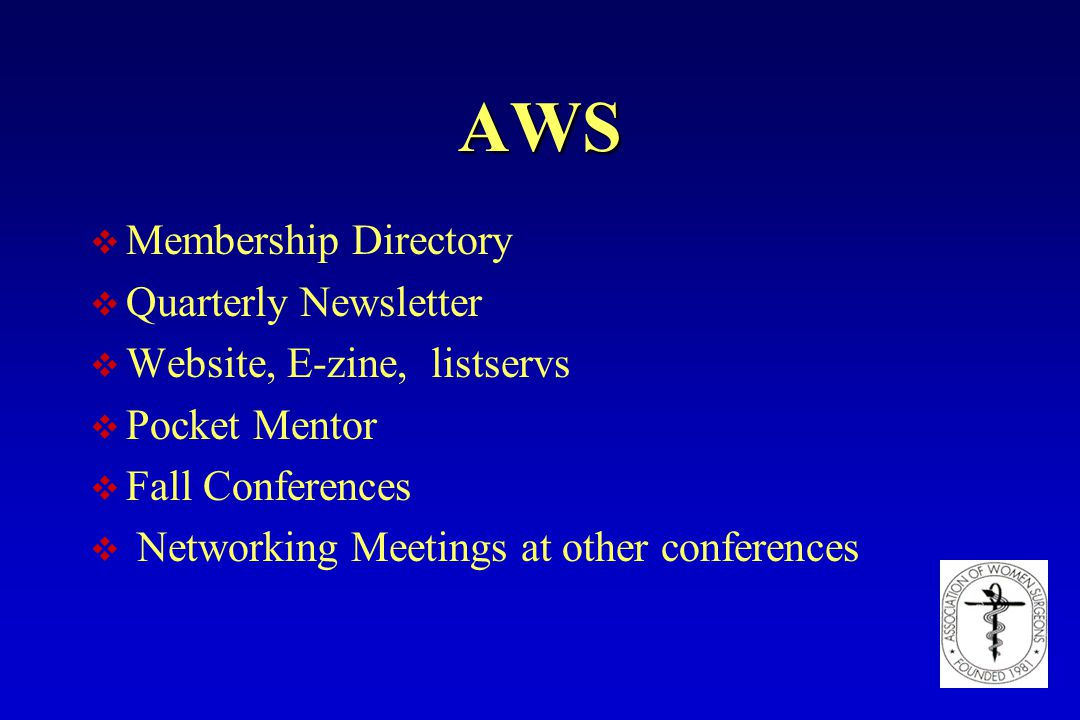 AWS v Membership Directory v Quarterly Newsletter v Website, E-zine, listservs v Pocket Mentor v Fall Conferences v Networking Meetings at other confe