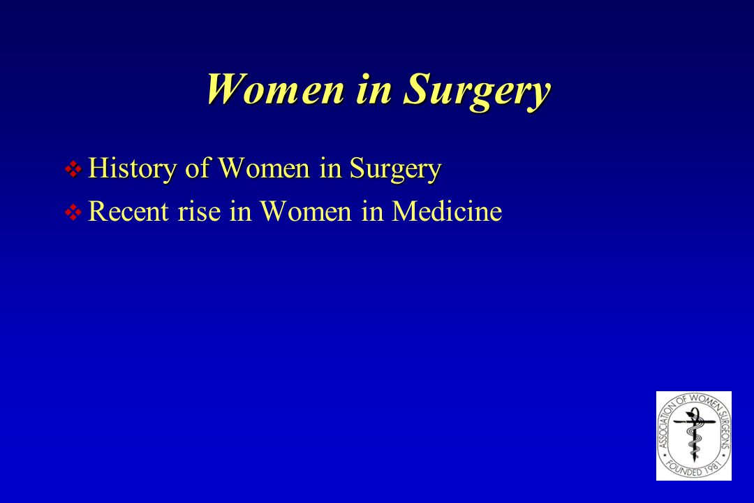 Women in Surgery v History of Women in Surgery v Recent rise in Women in Medicine