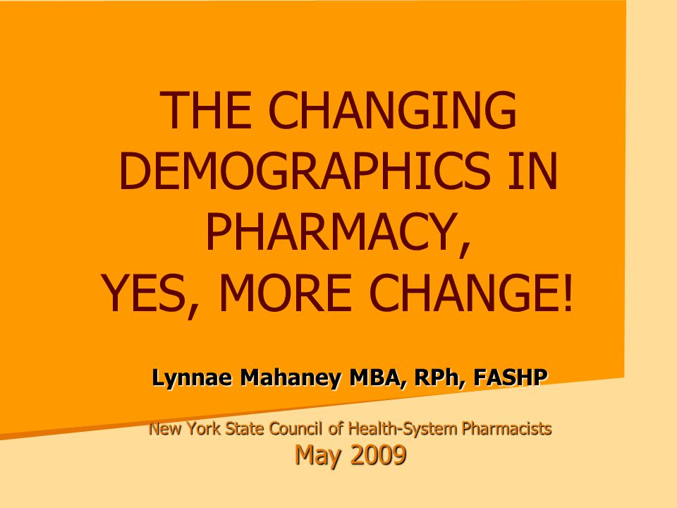 THE CHANGING DEMOGRAPHICS IN PHARMACY, YES, MORE CHANGE.