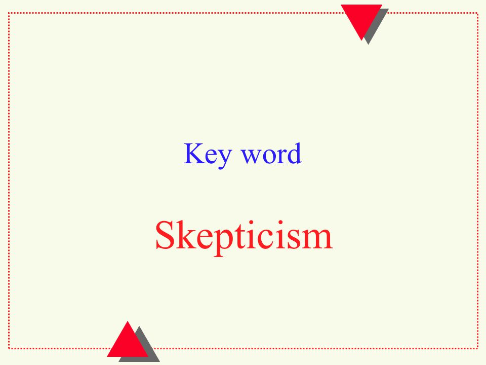 Key word Skepticism