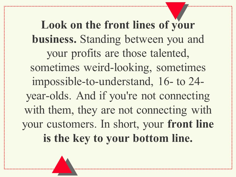 Look on the front lines of your business.