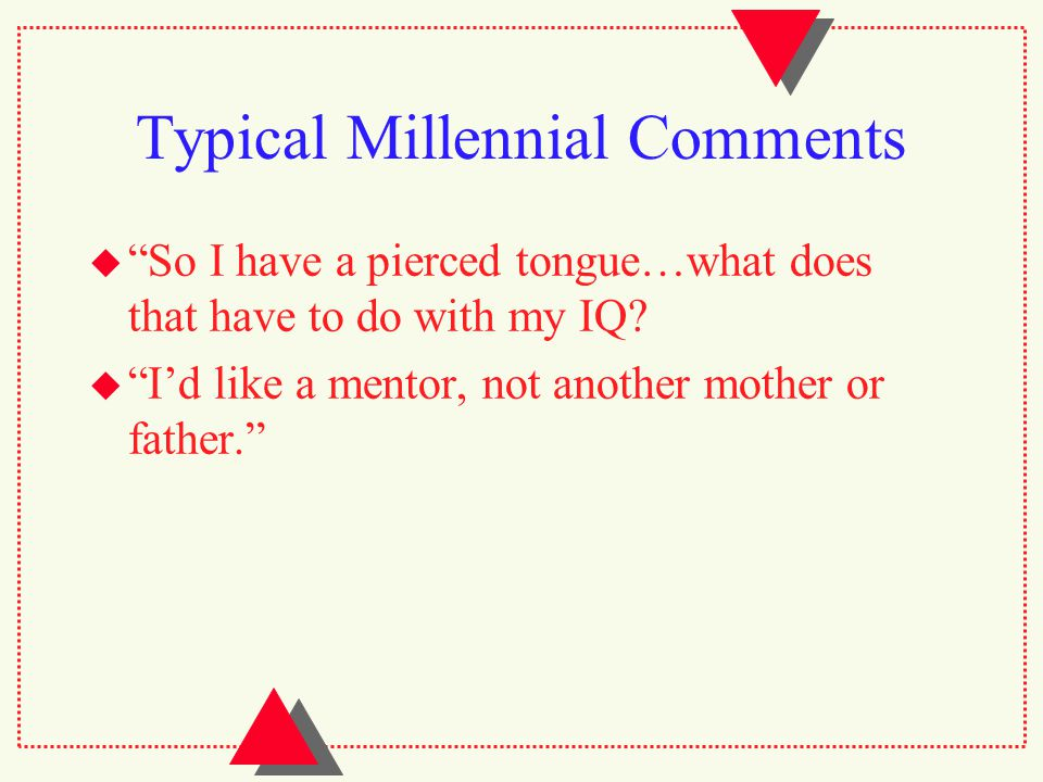 Typical Millennial Comments  So I have a pierced tongue…what does that have to do with my IQ.