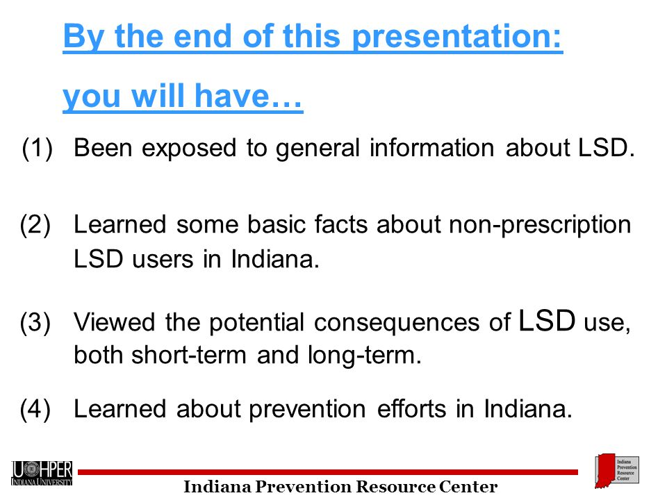 By the end of this presentation: you will have… (1) Been exposed to general information about LSD.