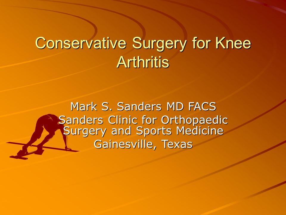 Conservative Surgery for Knee Arthritis Mark S.