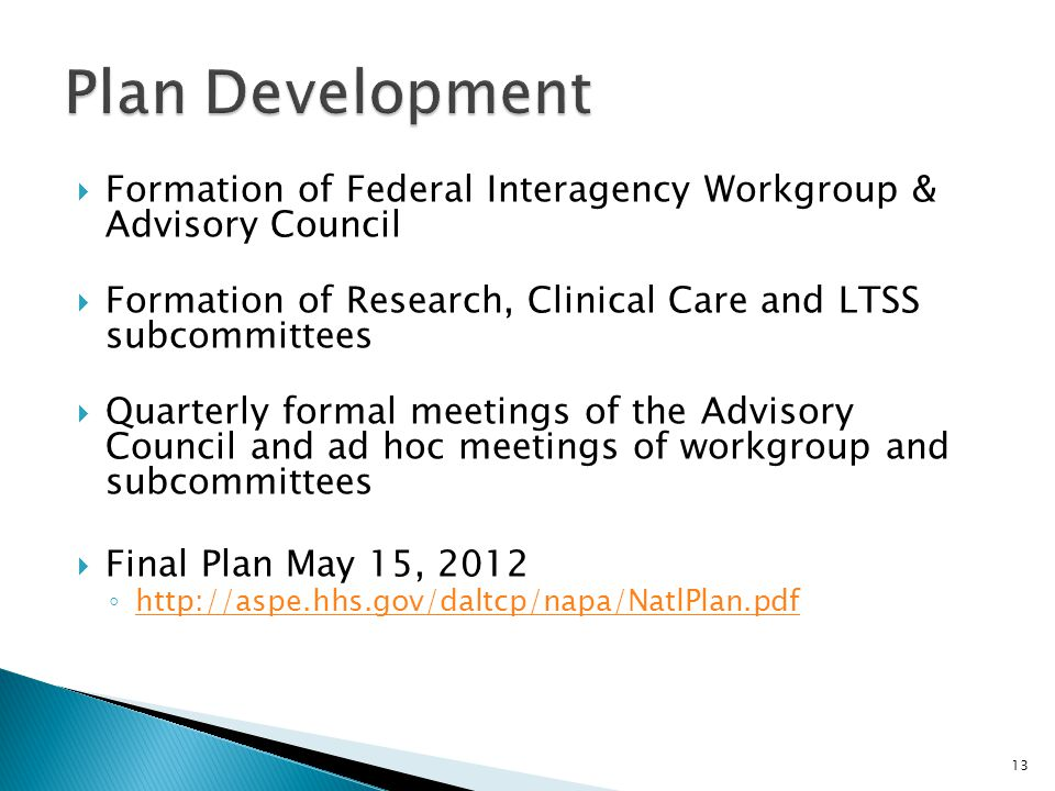  Formation of Federal Interagency Workgroup & Advisory Council  Formation of Research, Clinical Care and LTSS subcommittees  Quarterly formal meeti
