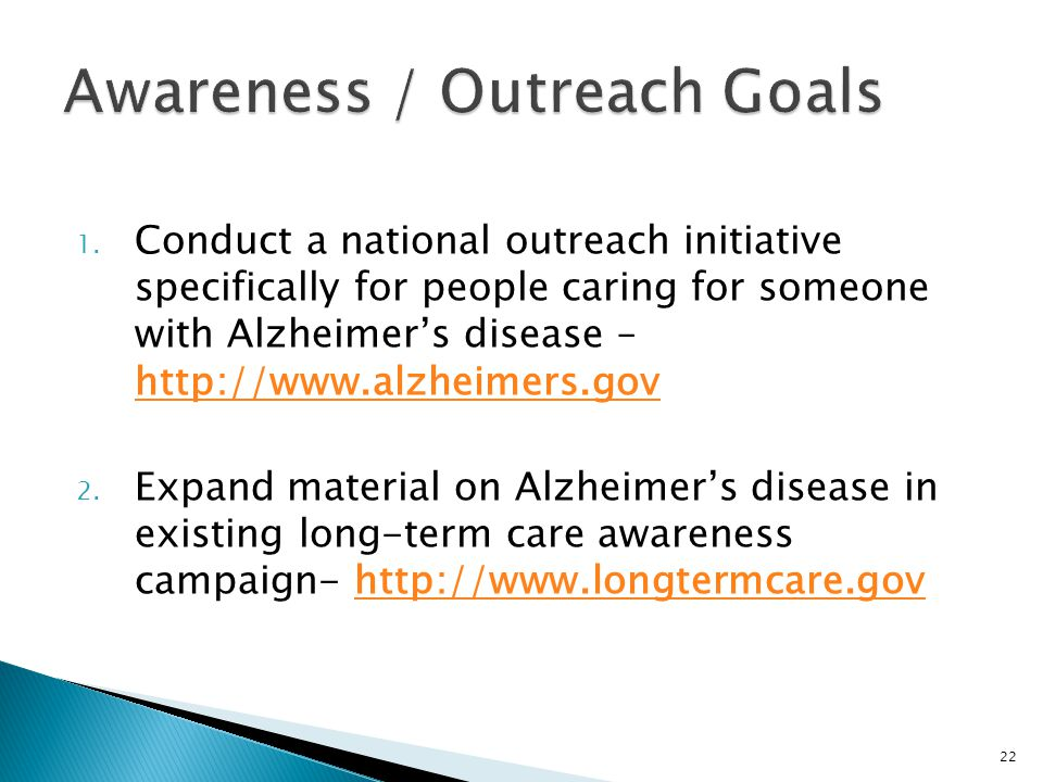 1. Conduct a national outreach initiative specifically for people caring for someone with Alzheimer's disease – http://www.alzheimers.gov http://www.a