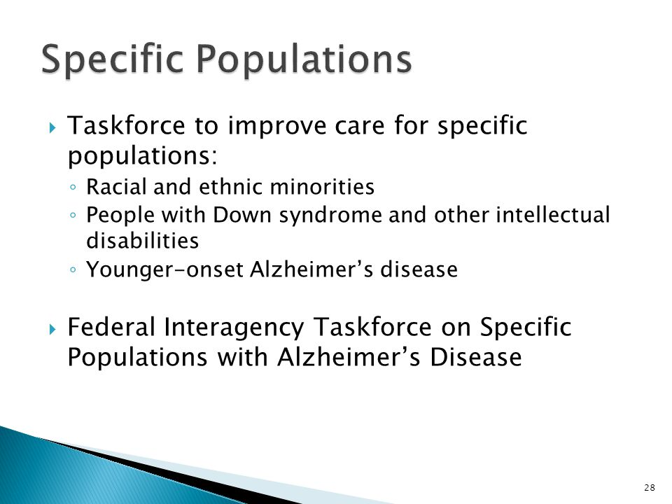  Taskforce to improve care for specific populations: ◦ Racial and ethnic minorities ◦ People with Down syndrome and other intellectual disabilities ◦