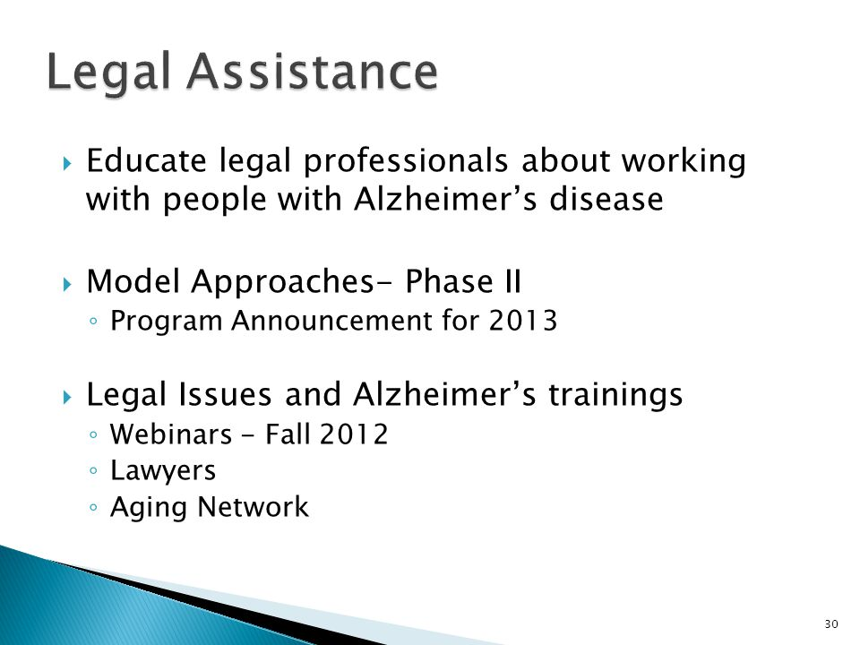  Educate legal professionals about working with people with Alzheimer's disease  Model Approaches- Phase II ◦ Program Announcement for 2013  Legal