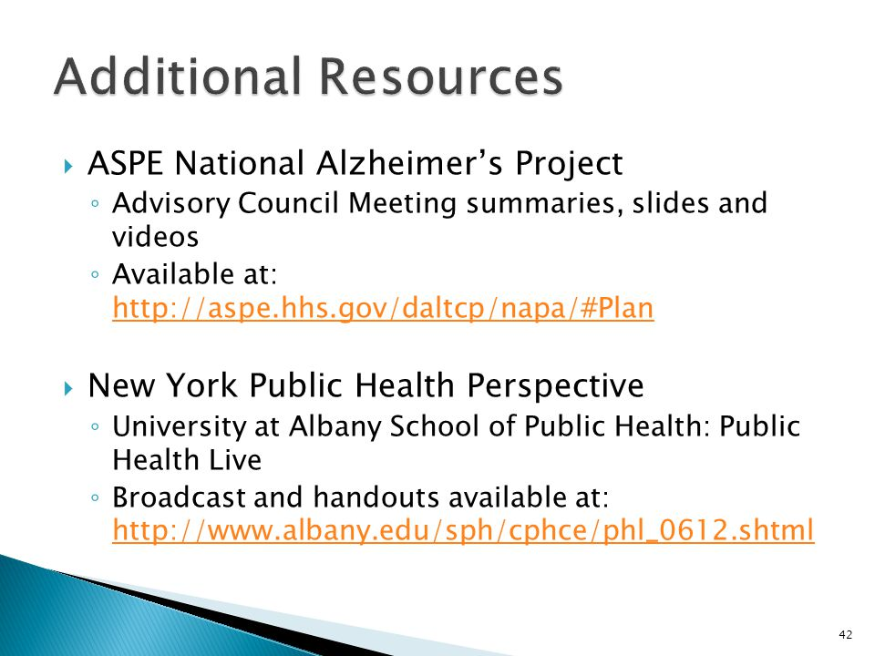  ASPE National Alzheimer's Project ◦ Advisory Council Meeting summaries, slides and videos ◦ Available at: http://aspe.hhs.gov/daltcp/napa/#Plan http