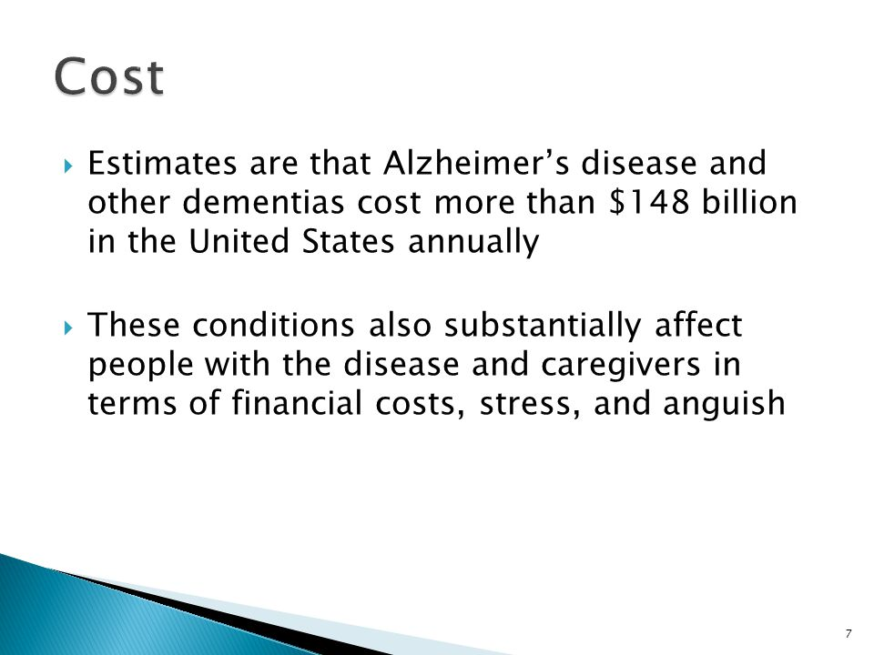  Estimates are that Alzheimer's disease and other dementias cost more than $148 billion in the United States annually  These conditions also substan