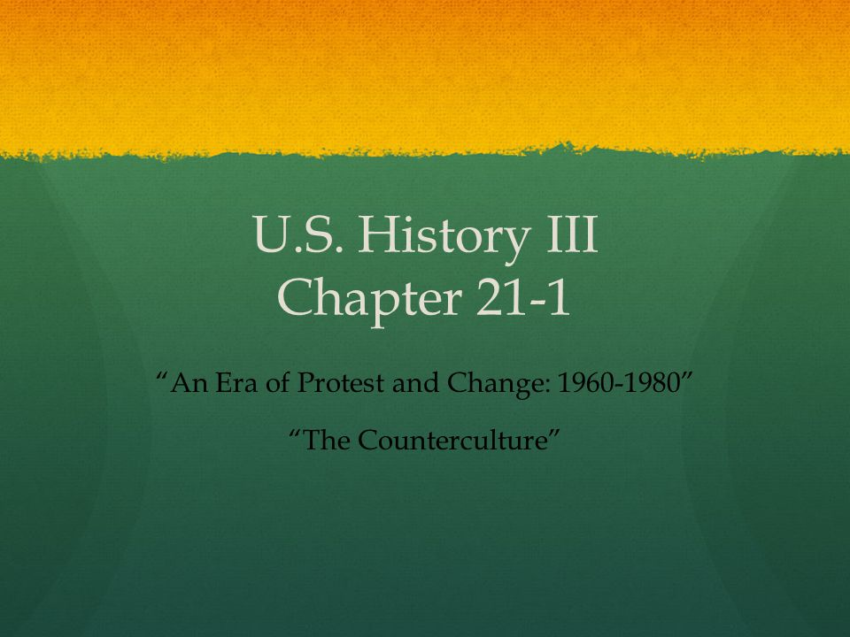 "U.S. History III Chapter 21-1 ""An Era of Protest and Change: 1960-1980"" ""The Counterculture"""