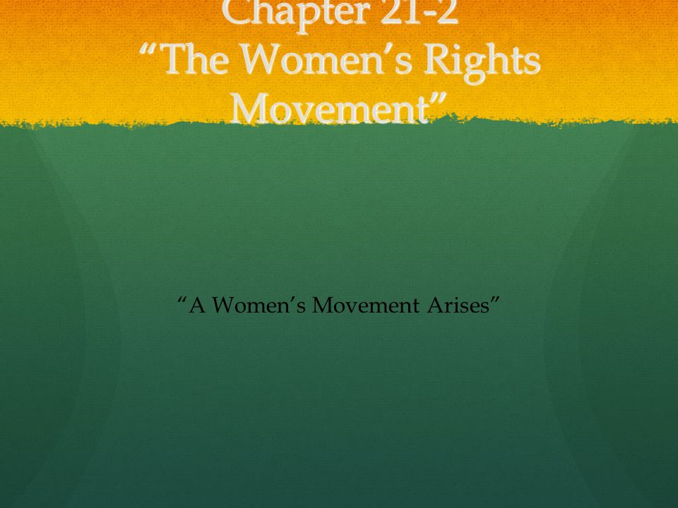 "Chapter 21-2 ""The Women's Rights Movement"" ""A Women's Movement Arises"""