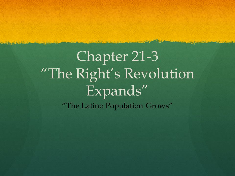 "Chapter 21-3 ""The Right's Revolution Expands"" ""The Latino Population Grows"""